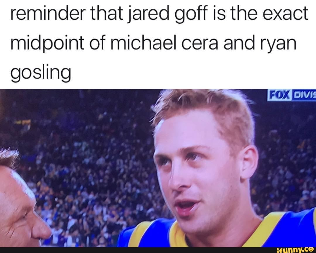 Reminder That Jared Goff Is The Exact Midpoint Of Michael Cera And Ryan Gosling Ifunny
