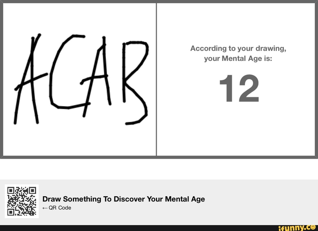 According To Your Drawing Your Mental Age Is According To Your Drawing Your Mental Age Is 12 Draw Something To Discover Your Mental Age Gr Code Ifunny according to your drawing your mental