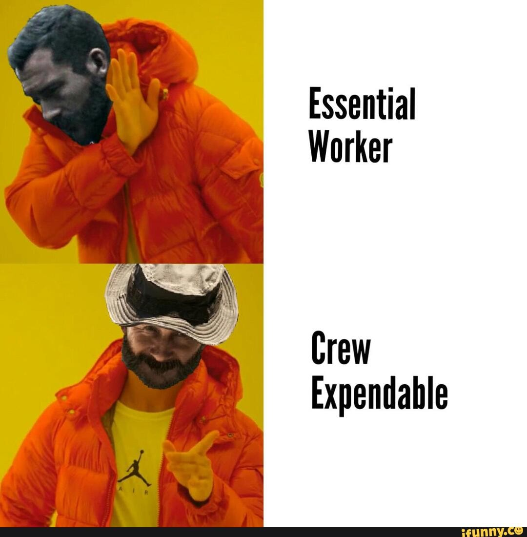 Essential Worker Crew Expendable - iFunny :)