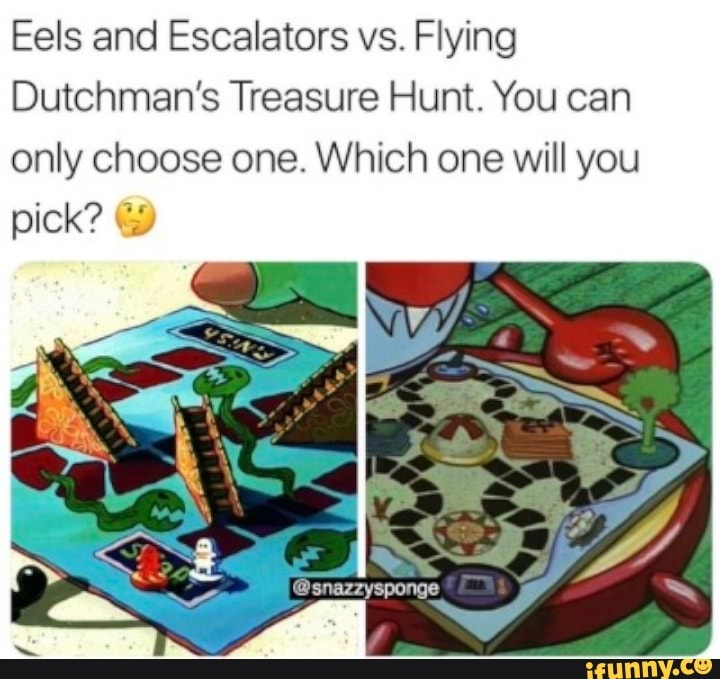 Eels And Escalators Vs Flying Dutchman S Treasure Hunt You Can Only Choose One Which One Will You Ifunny