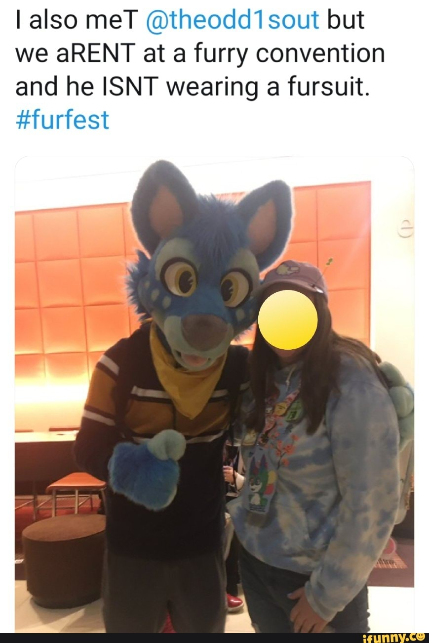 I Also Met Theodd1sout But We Arent At A Furry Convention And He