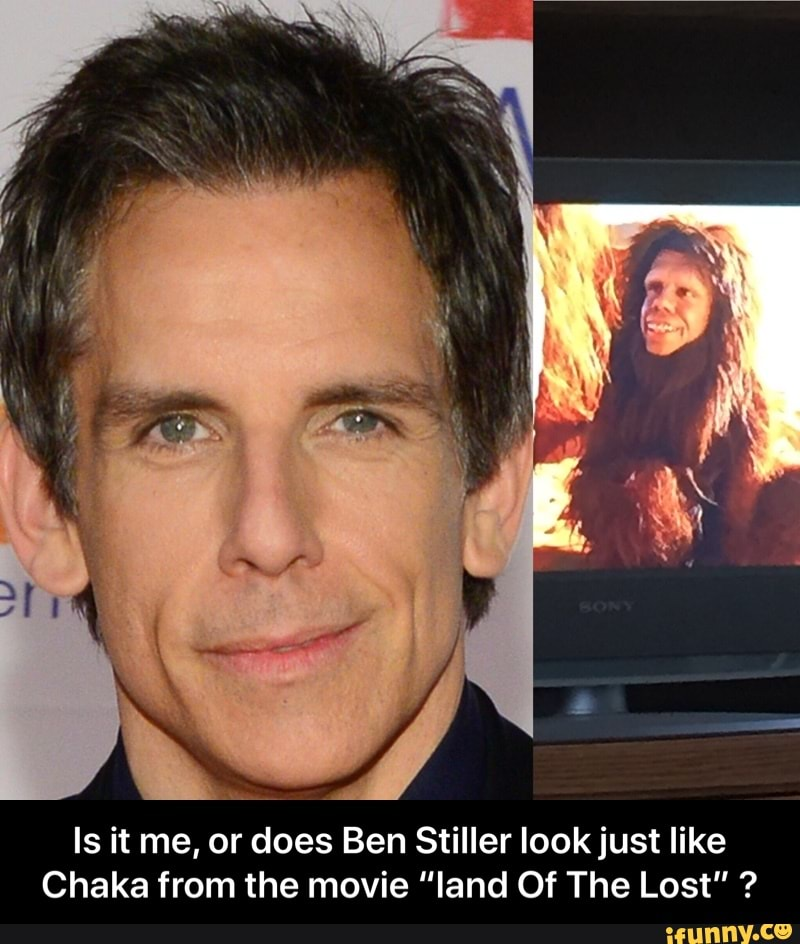 Is It Me Or Does Ben Stiller Lookjust Like Chaka From The Movie Land Of The Lost Is It Me Or Does Ben Stiller Look Just Like Chaka From The