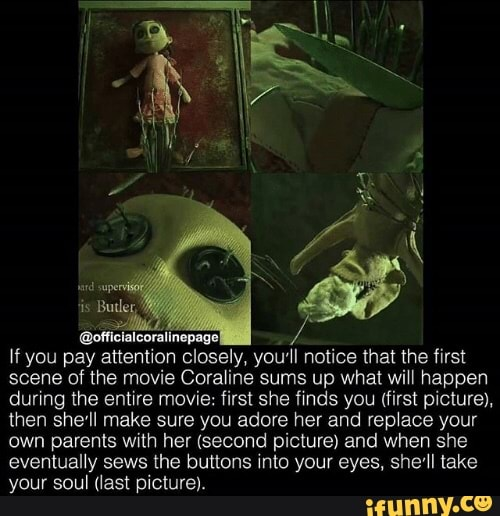 Mcl Rcm Nu Pm If You Pay Attention Closely You Notice That The First Scene Cf The Movie Coraline Sums Up What Wih Happen During The Entire Movie first She Frnds You 1firstpicture Then She