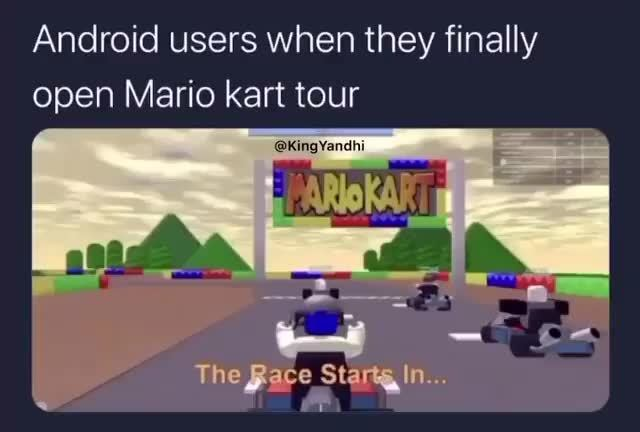 Android Users When They Finally Open Mario Kart Tour