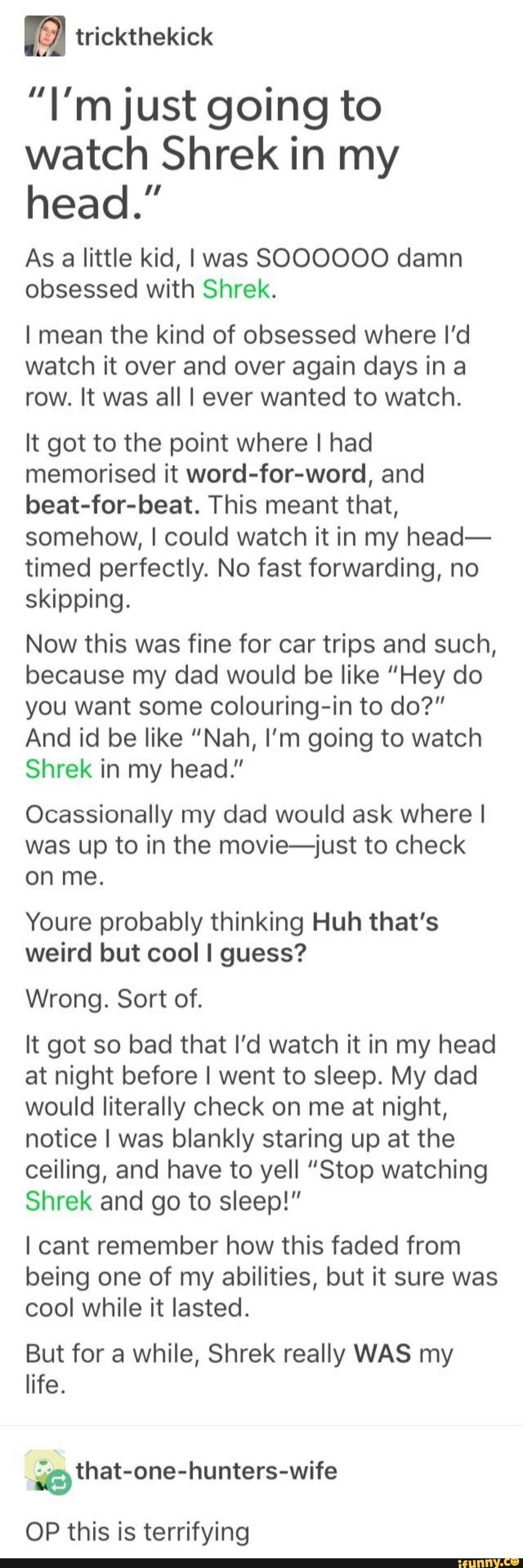 L Mjust Going To Watch Shrek In My Head As A Little Kid I Was Soooooo Damn Obsessed With Shrek I Mean The Kind Of Obsessed Where I D Watch It Over And Over