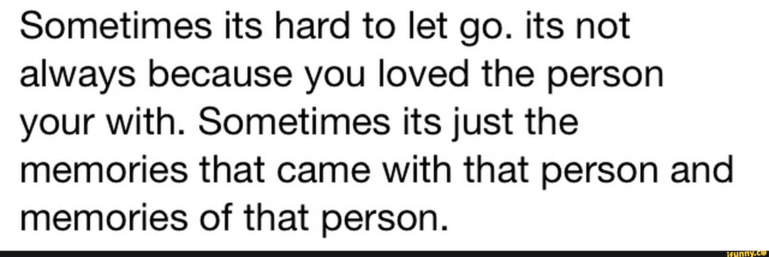 Sometimes Its Hard To Let Go Its Not Always Because You