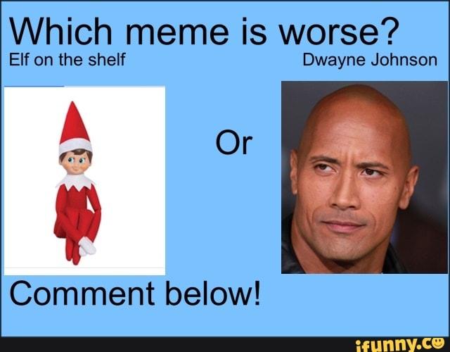 Elf On The Shelf Dwayne Johnson Comment Below Ifunny