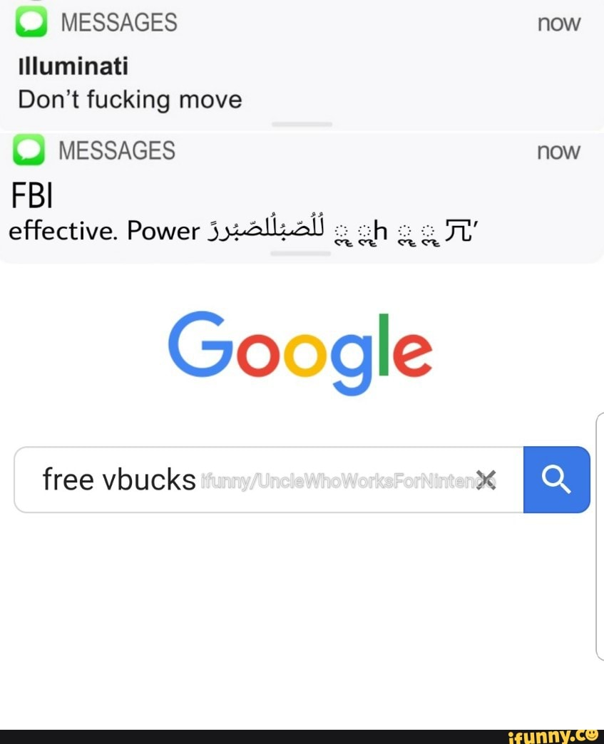 Freevbucks Co u messages now illuminati don't fucking move fbi effective
