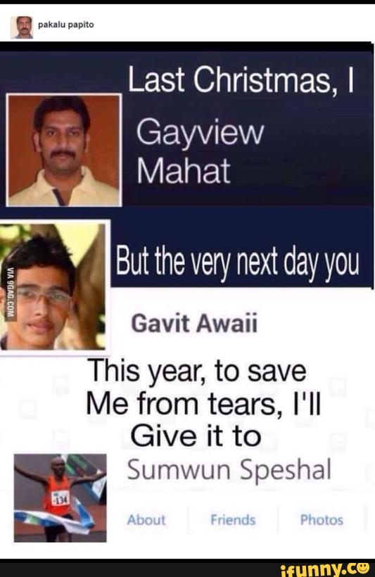 Last Christmas I Gayview Mahat.Last Christmas I Gayview Mahat But The Very Next Day You