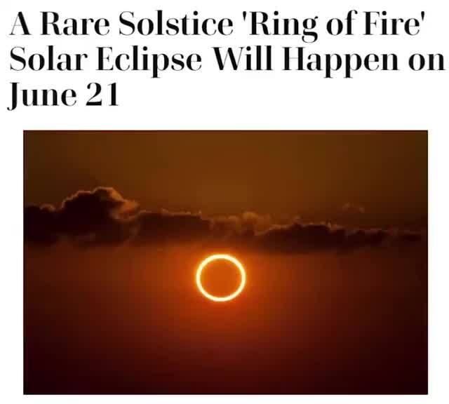 A Rare Solstice Ring Of Fire Solar Eclipse Will Happen On June 21 Ifunny This song has 17 likes. a rare solstice ring of fire solar
