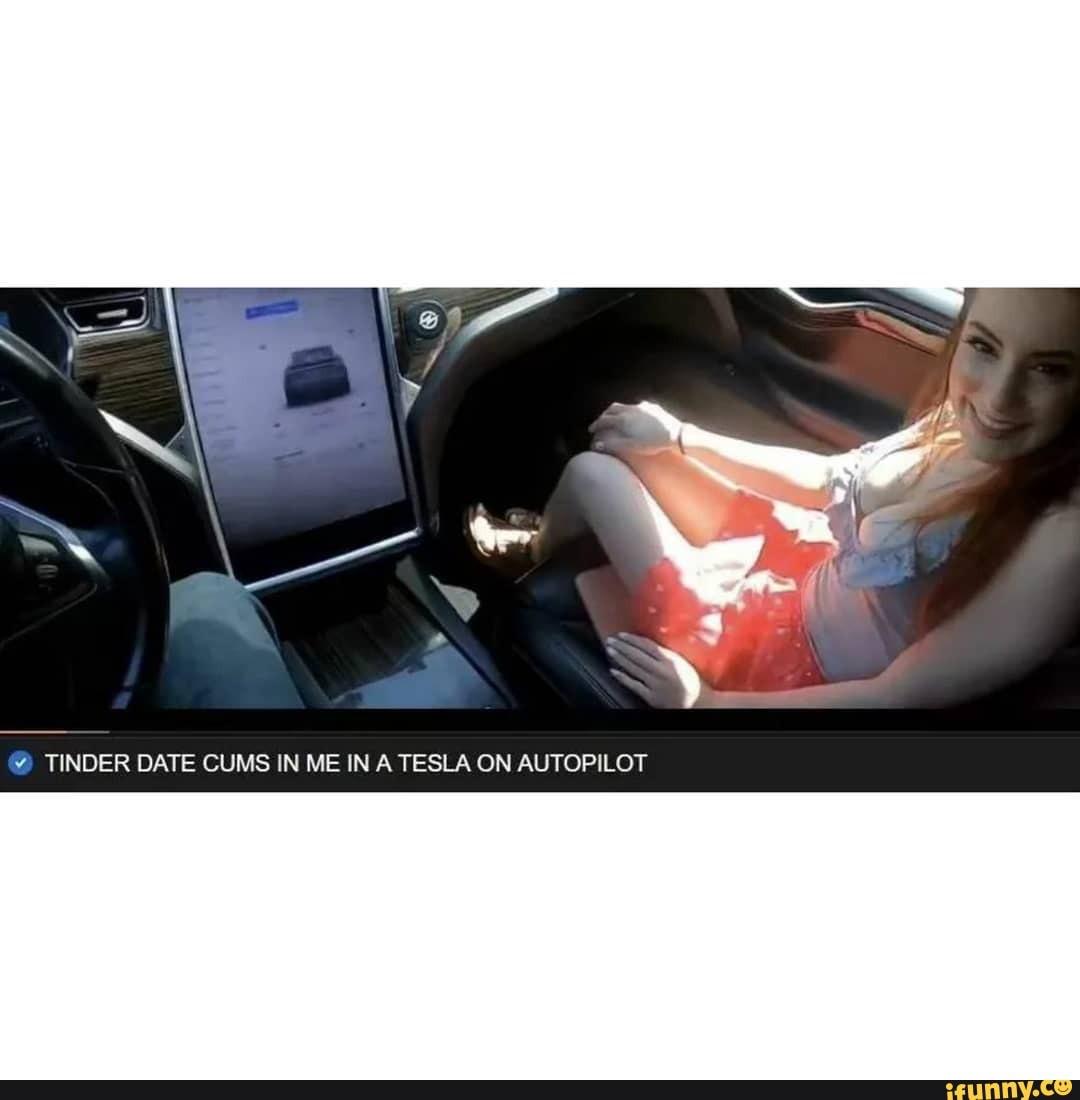 Tinder Cums Me Tesla Autopilot