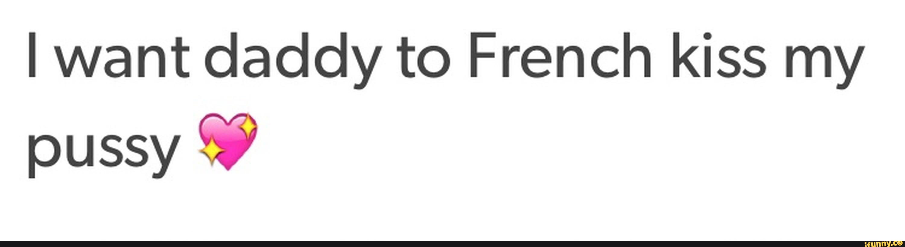 French Kiss On Pussy iwant daddy to french kiss my pussy �;? - ifunny :)