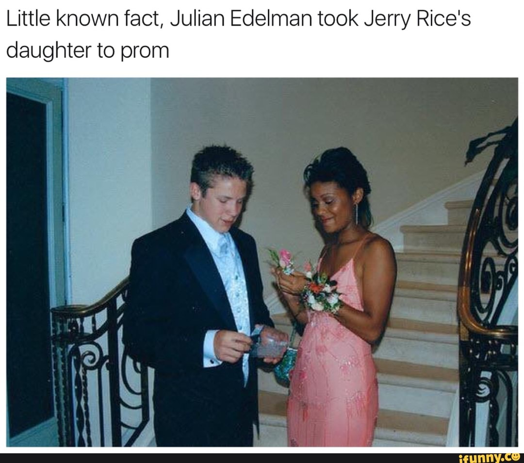 Little Known Fact Julian Edelman Took Jerry Rice S Daughter To Prom Ifunny
