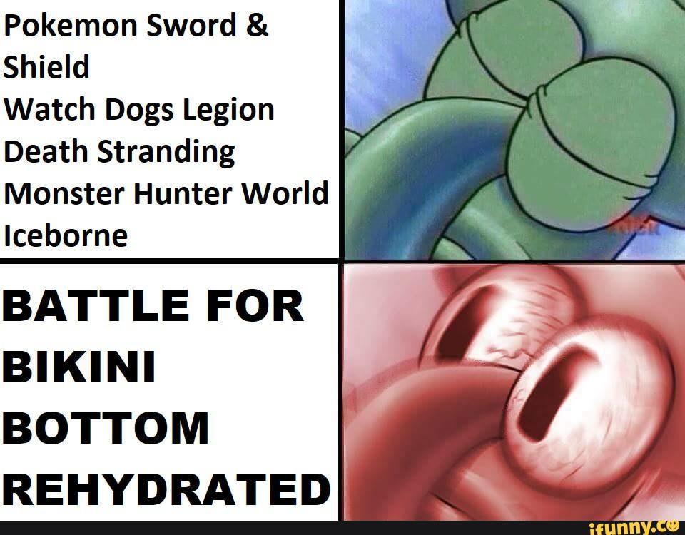 Pokemon Sword Shield Watch Dogs Legion Death Stranding Monster Hunter World Iceborne Battle For Bi Ki Ni Bottom Rehydrated Ifunny