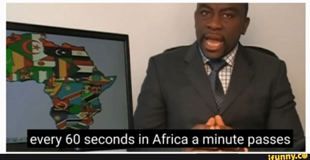 Every 60 Seconds In Africa A Minute Passes - Meme Pict