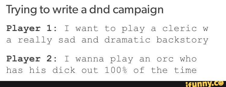 Trying to write a dnd campaign Player 1: I want to play a