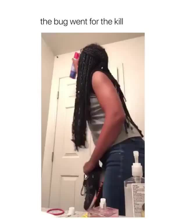 the bug went for the kill