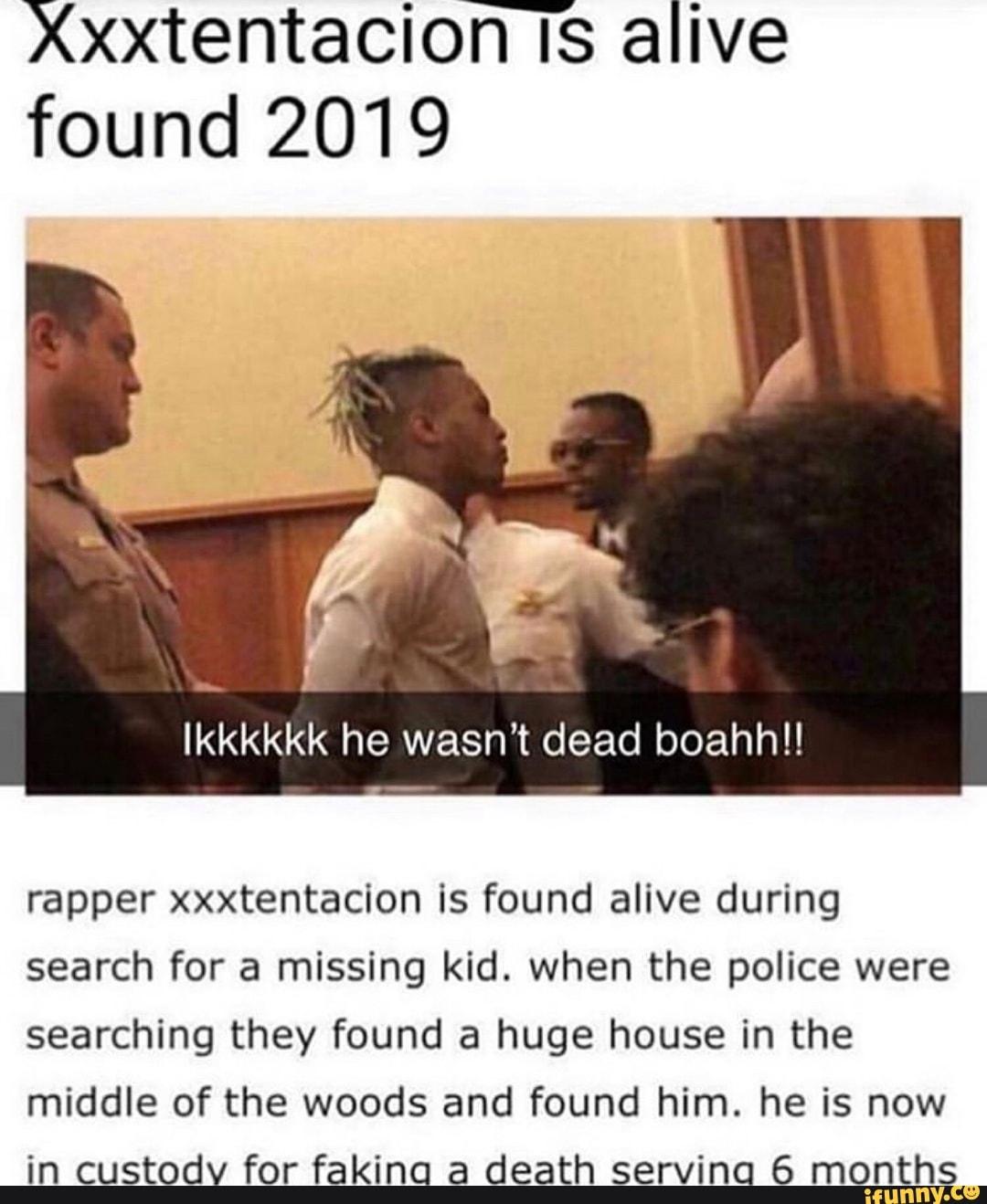 Xxxtentaciofis Alive Found 2019 Rapper Xxxtentacion Is