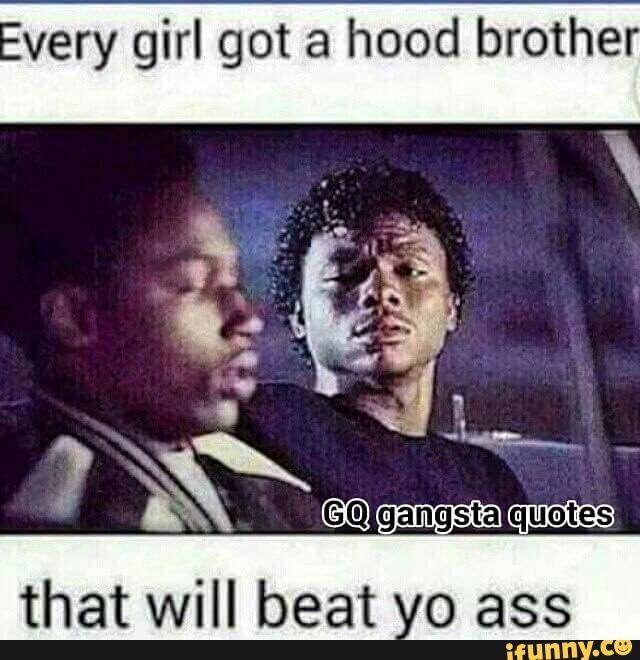 Very girl got a hood brother that will beat o ass - iFunny :)