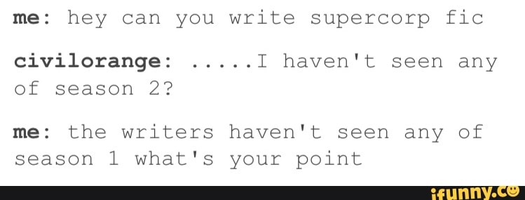 Me: hey can you write supercorp fic civilorange:       I haven't