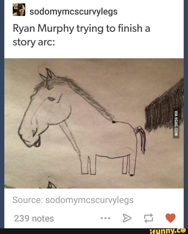 I sodomymcscurvylegs Ryan Murphy trying to finish a story arc: Source:  sodomymcscurvylegs 239 notes - iFunny :)