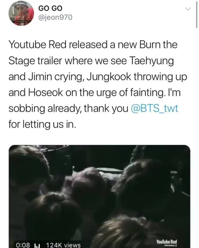 Youtube Red released a new Burn the, Stage trailer where we see Taehyung,  and Jimin crying, Jungkook throwing up, and Hoseok on the urge of fainting,  I'm, sobbing already, thank you @BTS m, for