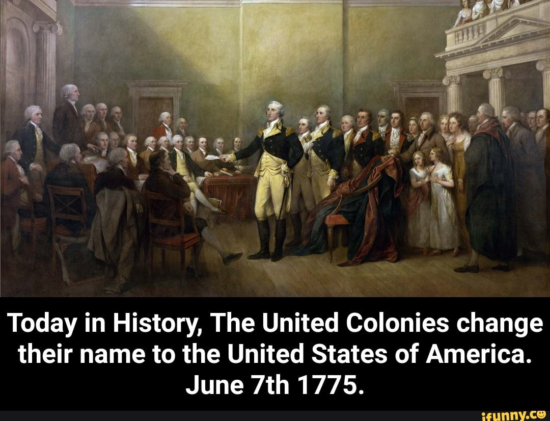 their name to the United States of America. June 7th 1775. - Today in History, The United Colonies change their name to the United States of America. June 7th 1775.