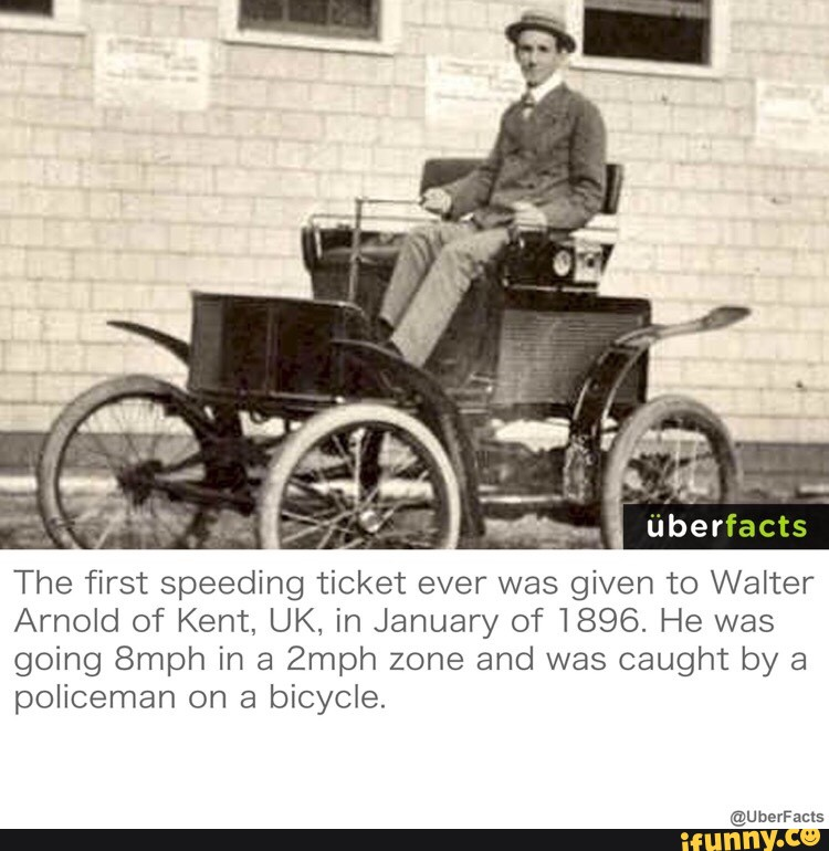 The First Speeding Ticket Ever Was Given To Walter Arnold Of Kent Uk In January Of 1896 He Was Going 8mph In A Zmph Zone And Was Caught By A Policeman On