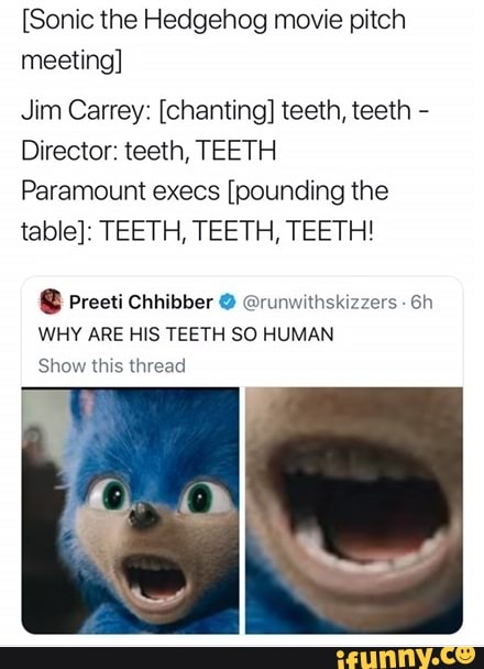 Sonic The Hedgehog Movie Pitch Meeting Jim Carrey Chanting Teeth Teeth Director Teeth Teeth Paramount Execs Pounding The Table Teeth Teeth Teeth Preeu Chhibber Drunwwmskxzzers 6h Why Are