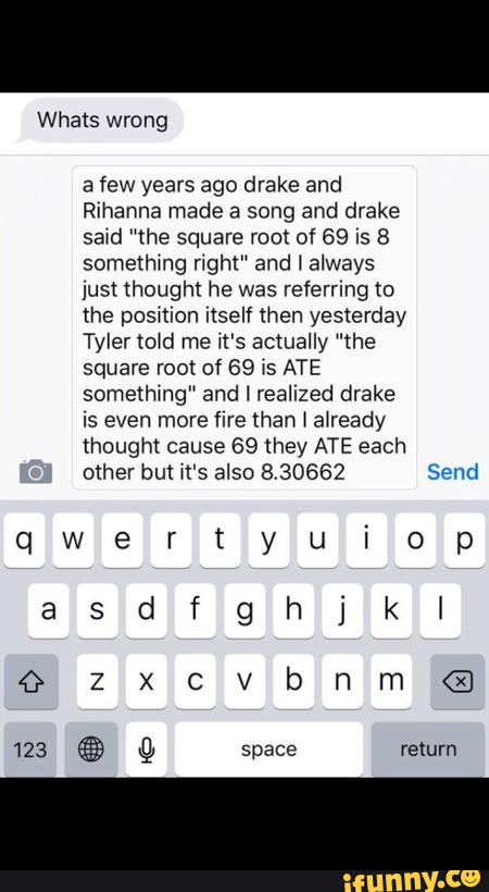 A Few Years Ago Drake And Rihanna Made A Song And Drake Said The Square Root Of 69 Is 8 Something Right And I Always Just Though He Was Referring O The