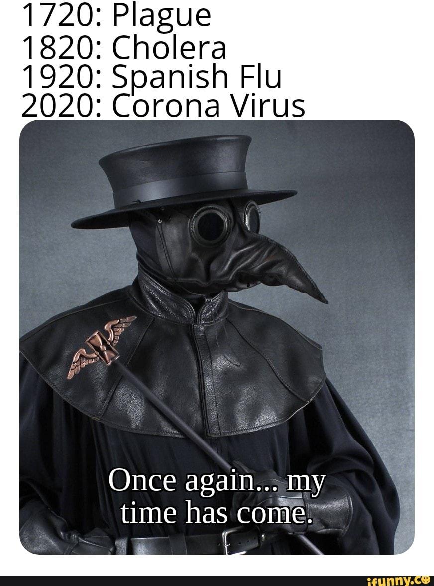 1720 Plague 1820 Cholera 1920 Spanish Flu 2020 Corona Virus