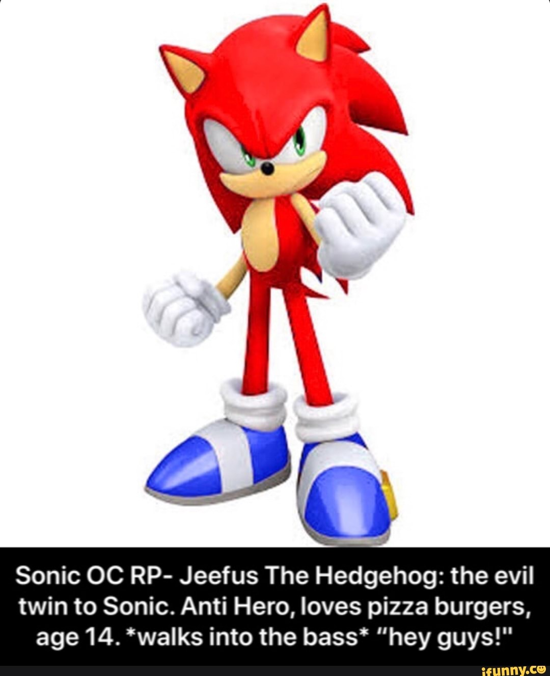 Sonic Oc Rp Jeefus The Hedgehog The Evil Twin To Sonic Anti Hero Loves Pizza Burgers Age 14 Walks Into The Bass Hey Guys Ifunny