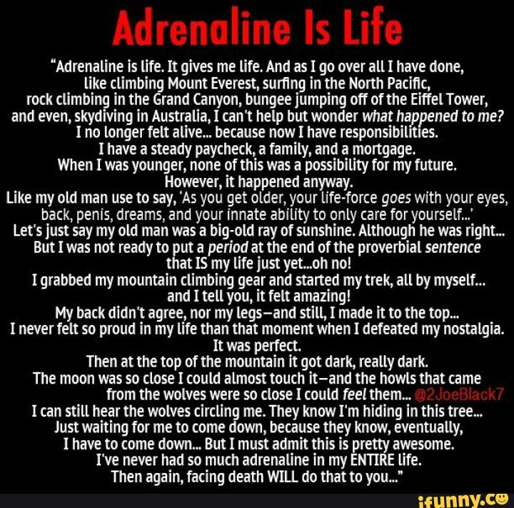Adrenaline Is Life It Gives Me Life And As I Go Over All I Have Done, Like -8962