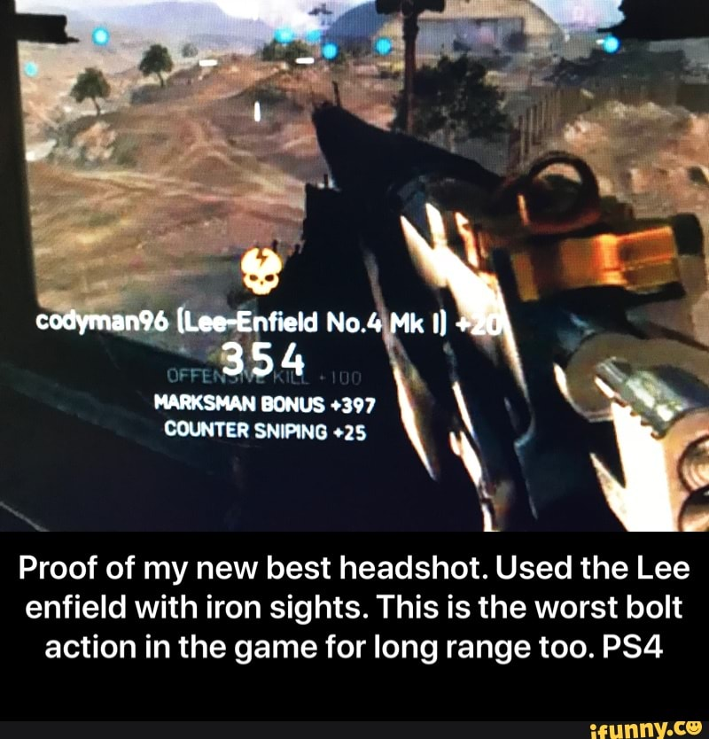 Proof of my new best headshot  Used the Lee enfield with iron sights