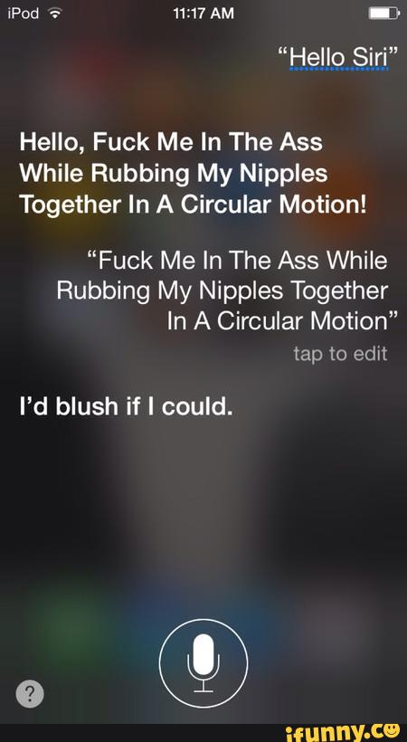 Hello Siri Hello Fuck Me In The Ass While Rubbing My Nipples