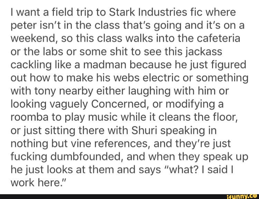 I want a field trip to Stark Industries fic where peter isn't in the