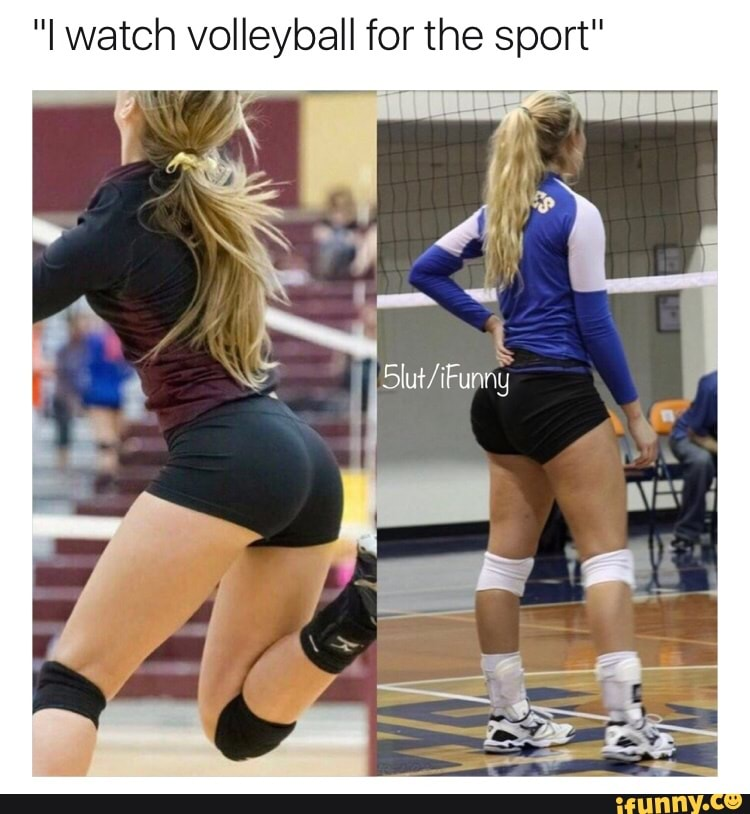 I Watch Volleyball For The Sport Ifunny