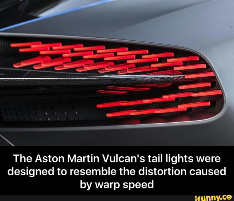 The Aston Martin Vulcan S Tail Lights Were Designed To Resemble The Distortion Caused By Warp Speed Ifunny