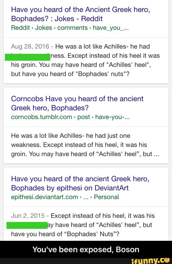 Have you heard of the Ancient Greek hero, Bophades? : Jokes