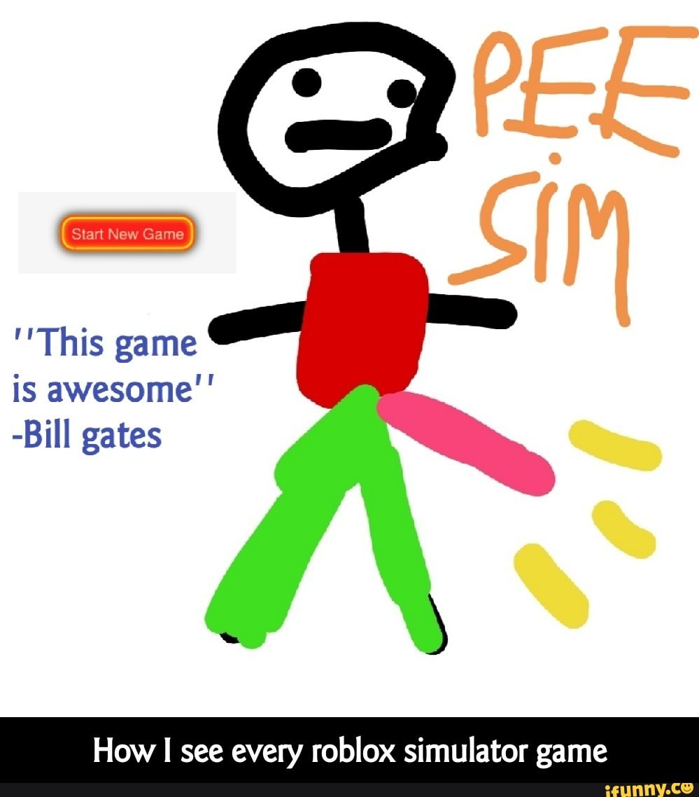 Roblox Game Gate Game This Game Is Awesome Bill Gates How I See Every Roblox Simulator Game How I See Every Roblox Simulator Game Ifunny