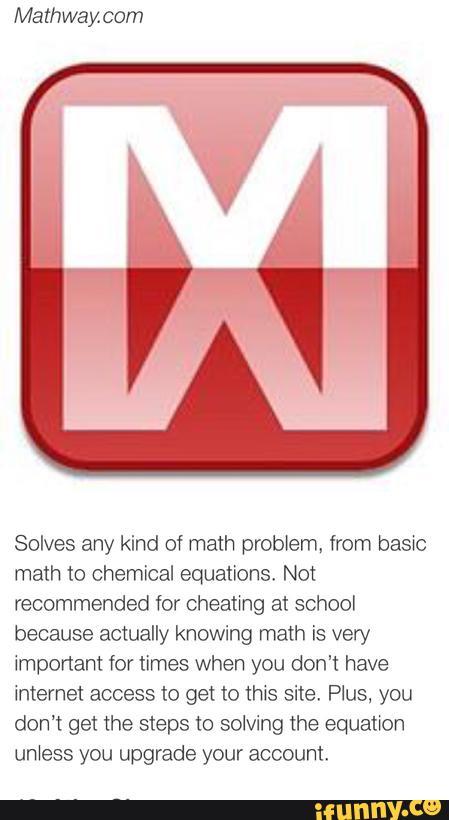 Mathway. com Solves any kind of math problem, from basic ... on racing cheats, logo cheats, word cheats, tax cheat, math cheats,