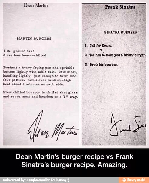 Dean Martin S Burger Recipe Tell Him To Mabe You A Fuen Burger Vs Frank Sinatra S Burger Recipe Amazing Ifunny