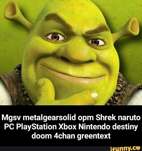 Mgsv Metalgearsolid Opm Shrek Naruto Pc Playstation Xbox Nintendo Destiny Doom 4chan Greentext Mgsv Metalgearsolid Opm Shrek Naruto Pc Playstation Xbox Nintendo Destiny Doom 4chan Greentext Ifunny