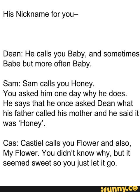 His Nickname For You Dean He Calls You Baby And Sometimes Babe But More Often Baby Sam Sam Calls You Honey You Asked Him One Day Why He Does He Says That