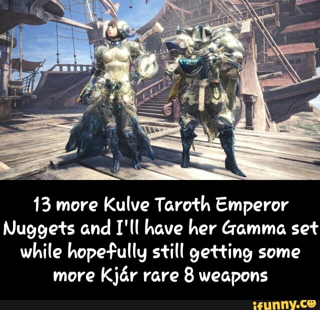 13 more Kulve Tami-h Emperor Nuggets and I'll have her