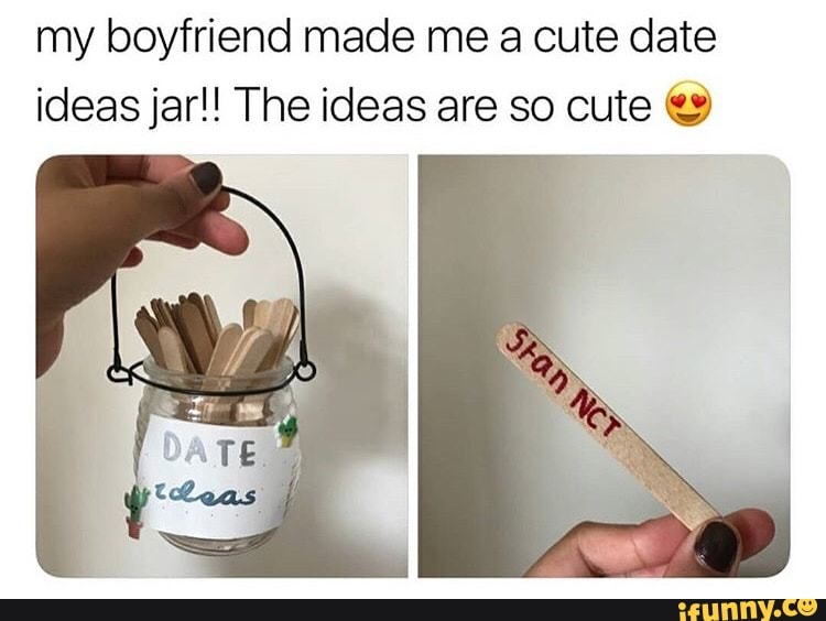 My Boyfriend Made Me A Cute Date Ideas Jar The Ideas Are So Cute C Ifunny