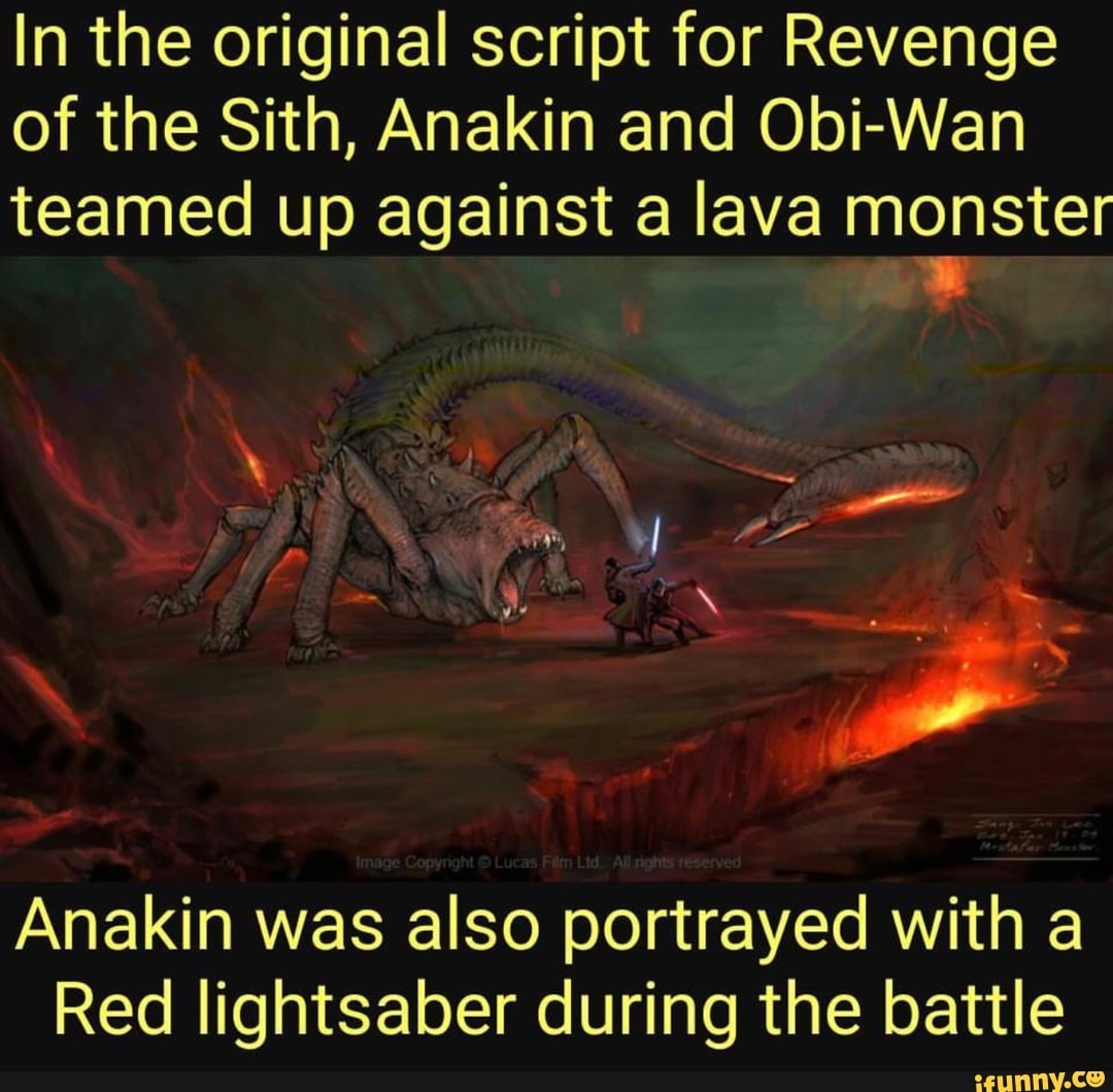 In The Original Script For Revenge Of The Sith Anakin And Obi Wan Teamed Up Against A Lava Monster Anakin Was Also Portrayed With A Red Lightsaber During The Battle Ifunny