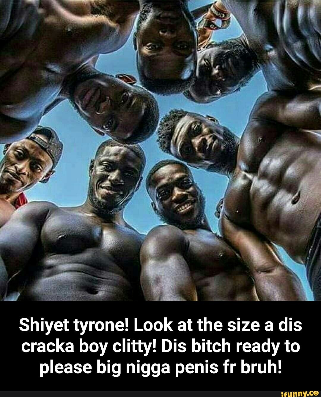 Shiyet Tyrone Look At The Size A Dis Cracka Boy Clitty Dis Bitch