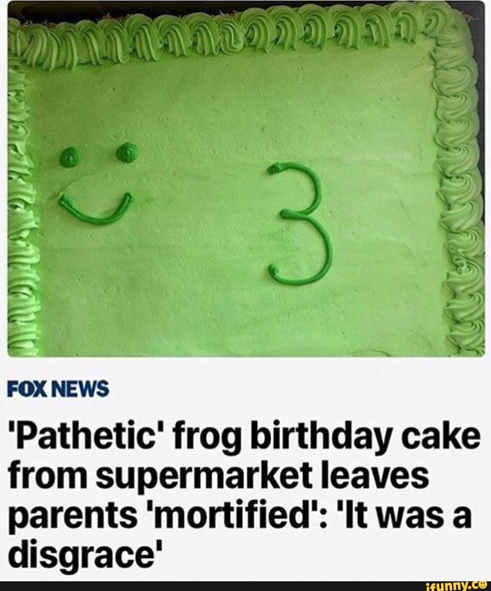 Terrific Pathetic Frog Birthday Cake From Supermarket Leaves Parents Funny Birthday Cards Online Necthendildamsfinfo