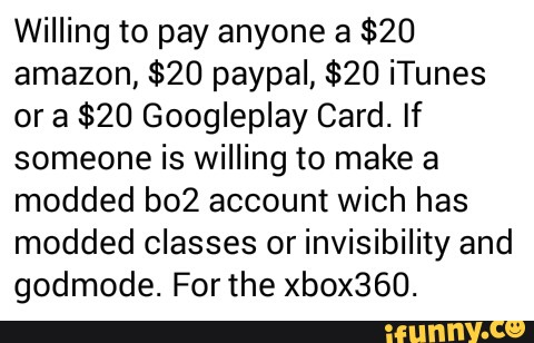 Willing to pay anyone a $20 amazon, $20 paypal, $20 iTunes or a $20